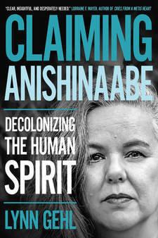 Claiming Anishinaabe: Decolonizing the Human Spirit 00001582