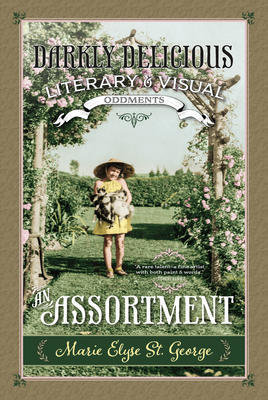 An Assortment: Darkly Delicious Literary & Visual Oddments