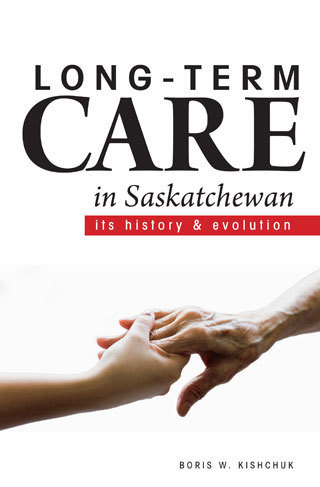 Long-Term Care in Saskatchewan: Its History and Evolution 00000945