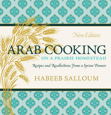 Arab Cooking on a Prairie Homestead : Recipes and Recollections from a Syrian Pioneer 00001594