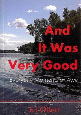 And It Was Very Good: Everyday Moments of Awe