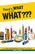 There's What in my What???: Our Toxic Relationship with Personal Care Products 00001509