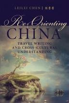 Re-Orienting China: Travel Writing And Cross-Cultural Understanding 00001530