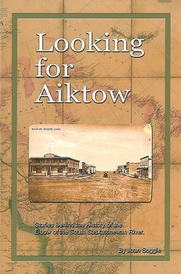 Looking for Aiktow: Stories Behind the History of the Elbow of the South Saskatchewan River