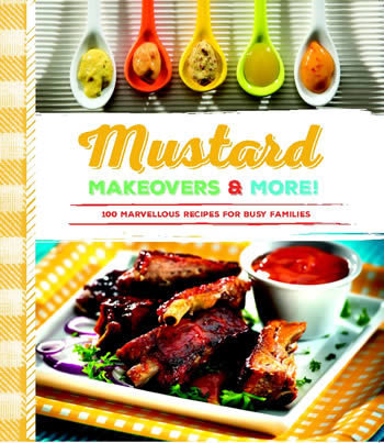 Mustard Makeovers & More!: 100 Marvellous Recipes for Busy Families 00001487