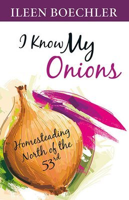 I Know My Onions: Homesteading North of the 53rd