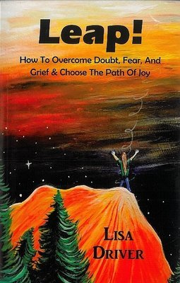 Leap!: How to Overcome Doubt, Fear, and Grief & Choose The Path of Joy