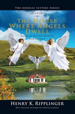 House Where Angels Dwell, The (HC): Angelic Letters Book 6