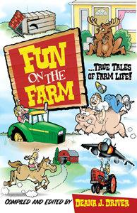 Fun on the Farm: True Tales of Farm Life!