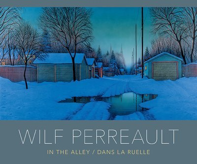 Wilf Perreault: In The Alley/Dans La Ruelle