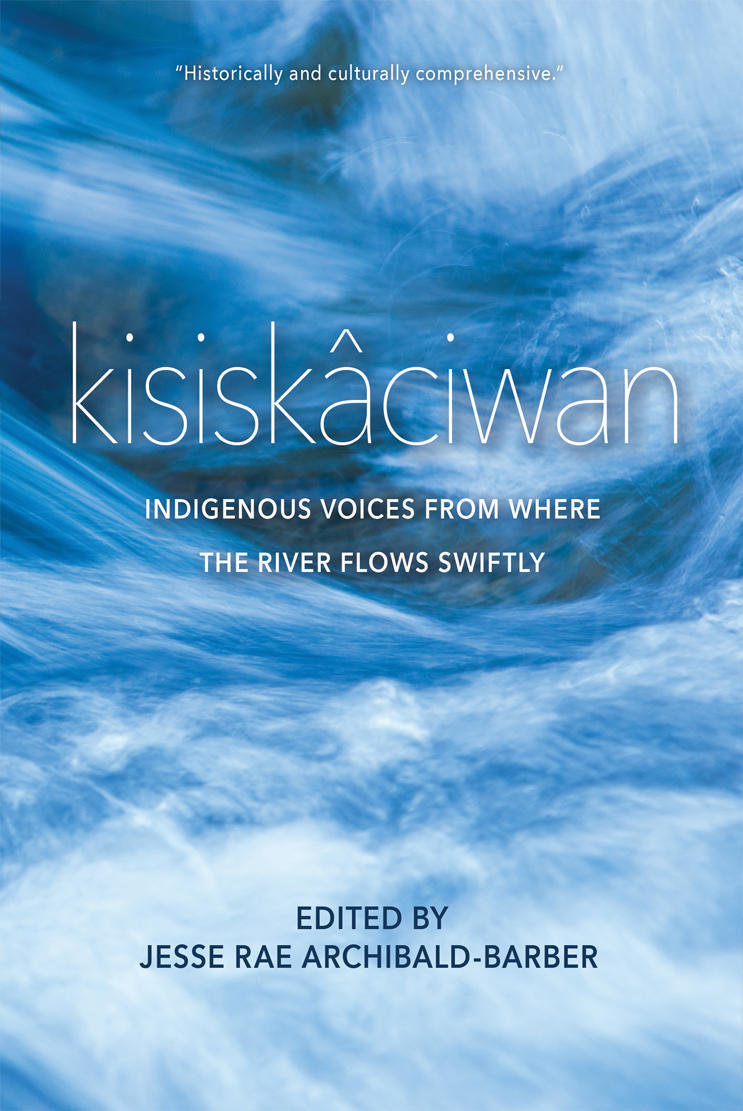 kisiskâciwan: Indigenous Voices From Where the River Flows Swiftly 00001642