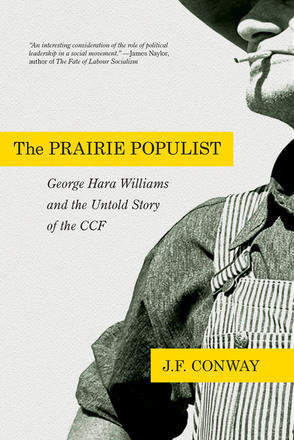 Prairie Populist, The: George Hara Williams and the Untold Story of the CCf 00001650