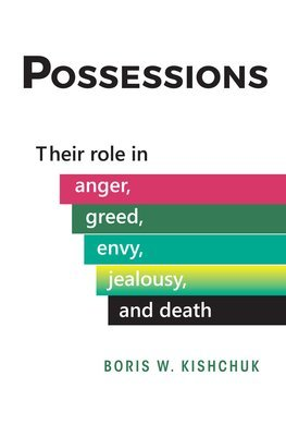 Possessions: Their role in anger, greed, envy, jealousy, and death