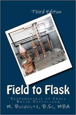 Field to Flask: Fundamentals of Small Batch Distilling