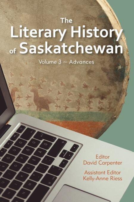 Literary History of Saskatchewan Volume 3, The: Advances