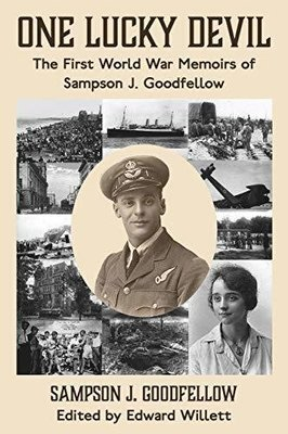 One Lucky Devil: The First World War Memoirs of Sampson J. Goodfellow