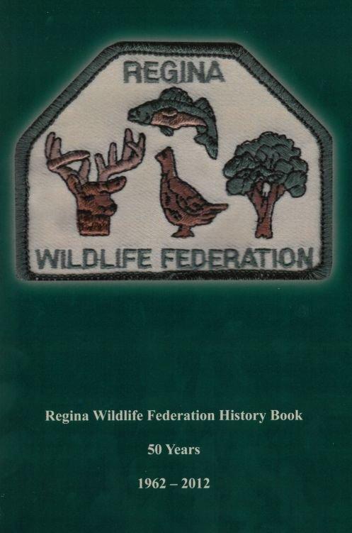 Regina Wildlife Federation History Book: 50 Years, 1962 - 2012 00001733
