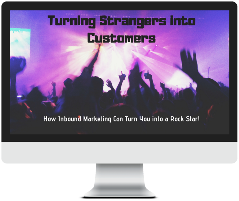 Turning Strangers into Customers - How Inbound Marketing Can Turn You into a Rock Star!