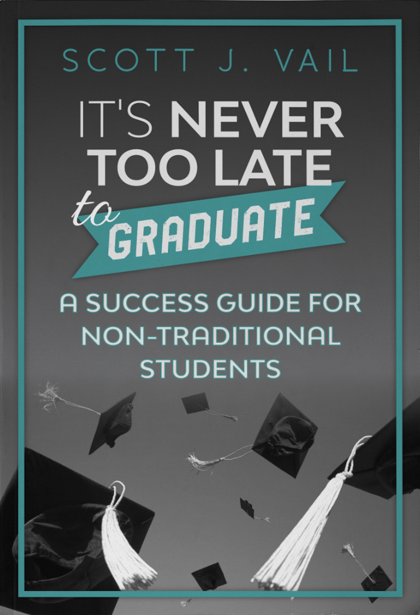 It's Never Too Late to Graduate - A Success Guide for Non-Traditional Students