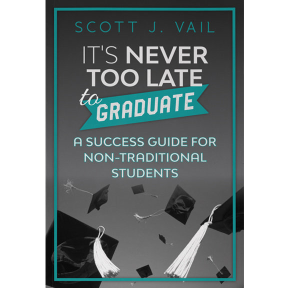 It's Never Too Late to Graduate - A Success Guide for Non-Traditional Students 00000