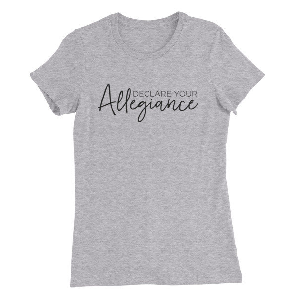 Declare Your Allegiance - Women's T-Shirt