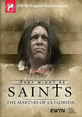 DVD They Might Be Saints: The Martyrs of La Florida