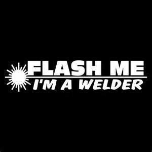 Flash Me I'm A Welder