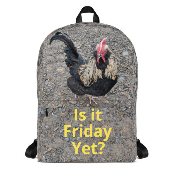 """Is it Friday yet"" Rooster Backpack"