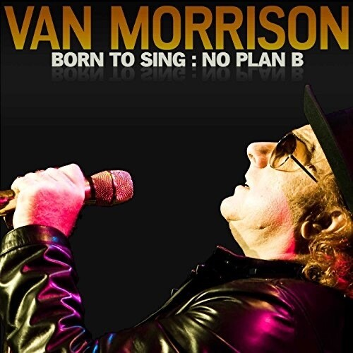 Van Morrison ~ Born To Sing - No Plan B ~ CD (Used) Excellent ~ 10 Tracks (2012)