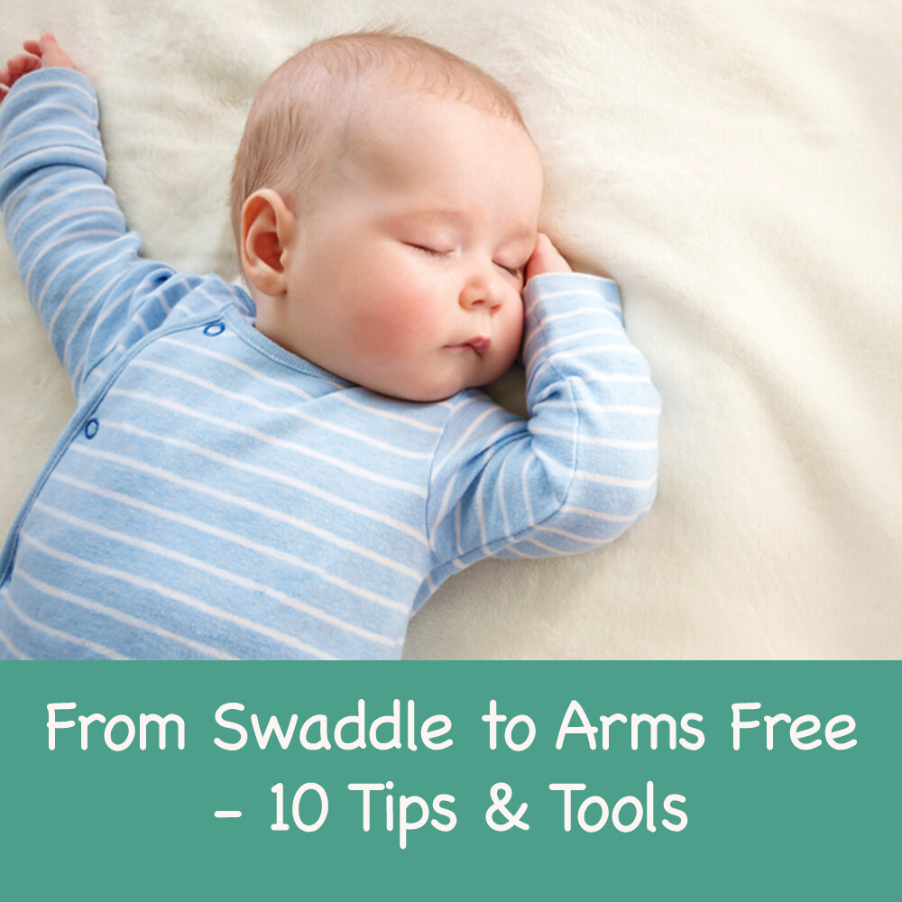 From Swaddle to Arms Free - 10 Tips & Tools