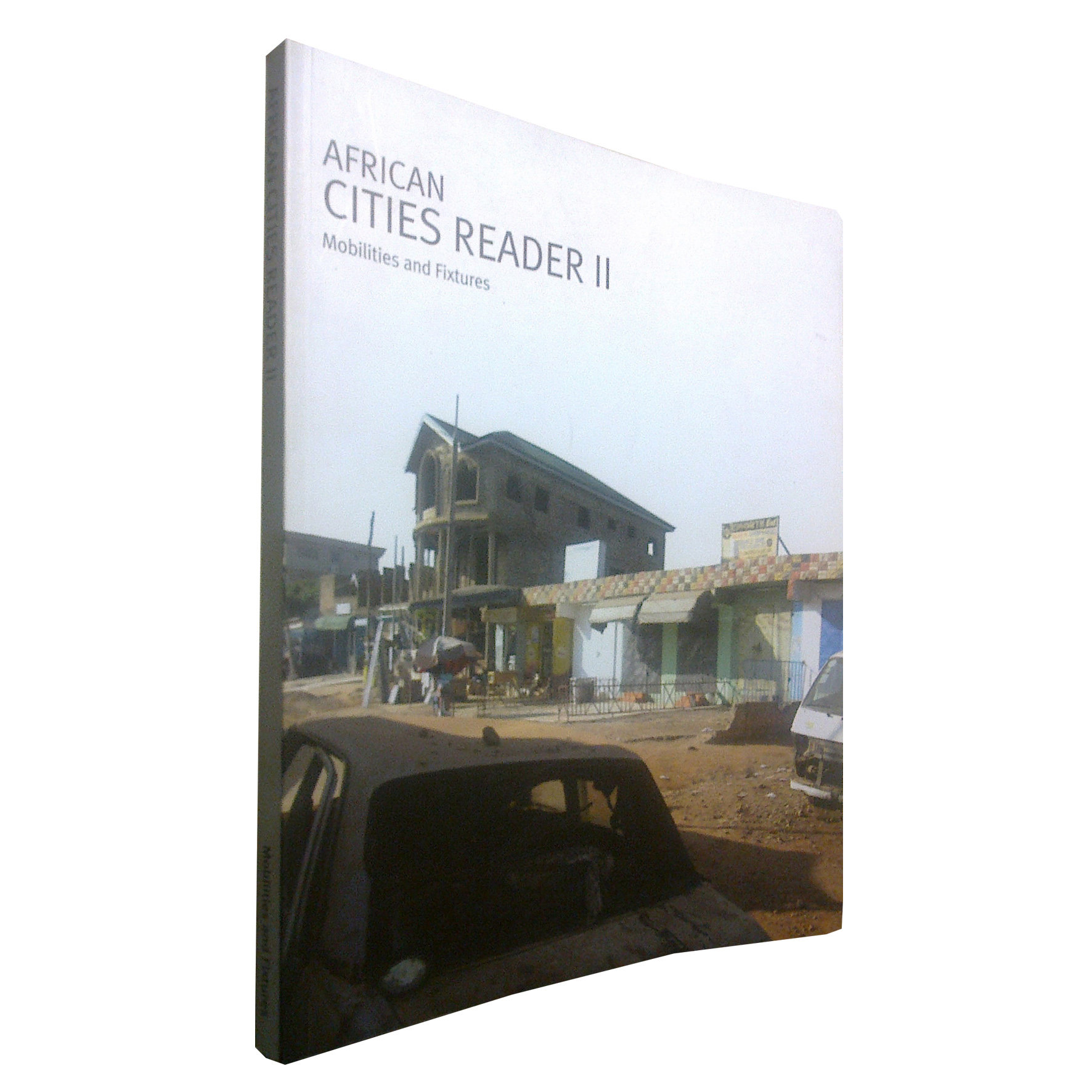 African Cities Reader 2: Mobilities & Fixtures (May 2011) ACR2