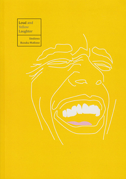 Loud and Yellow Laughter by Sindiswa Busuku-Mathese (Botsotso, 2016)