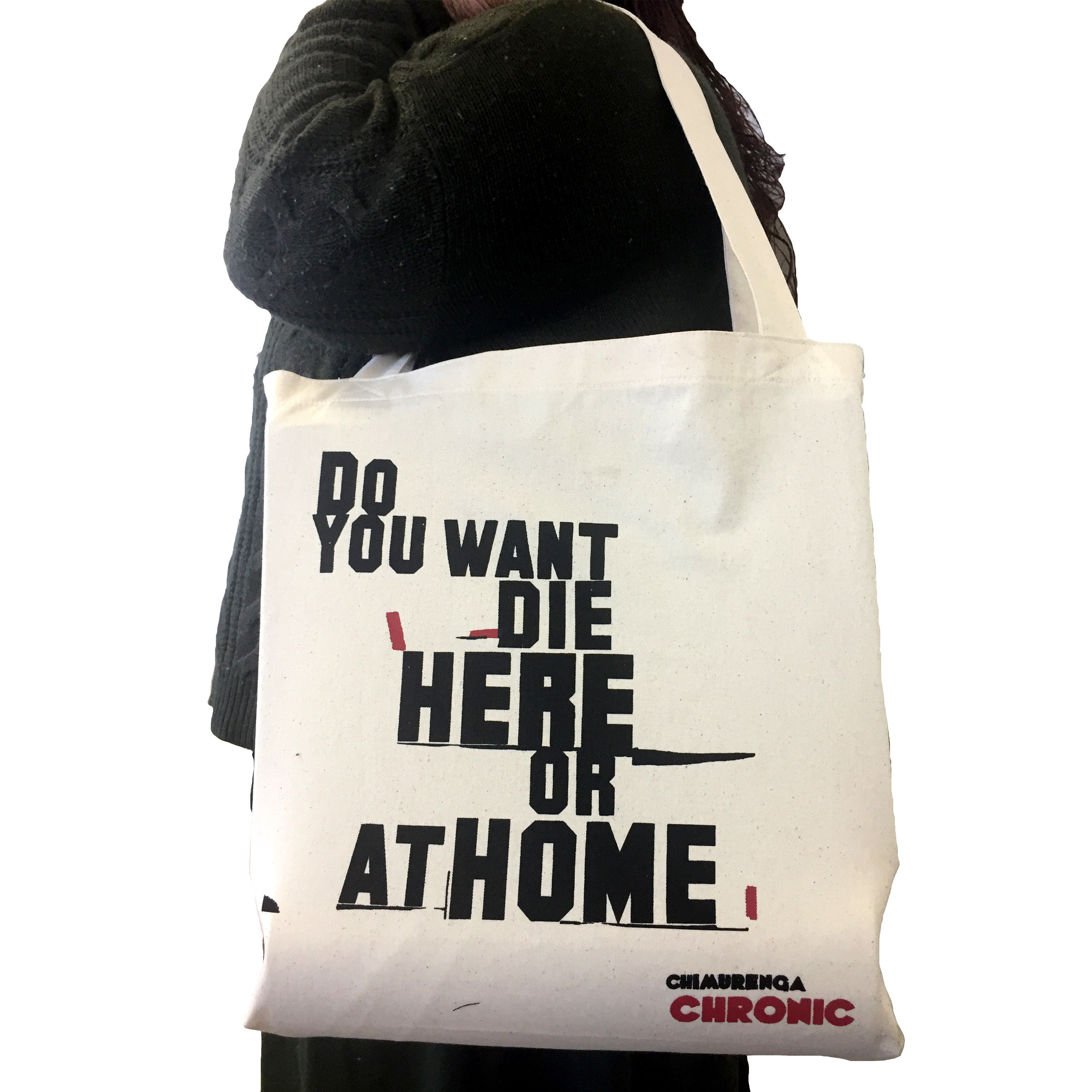Chimurenga Chronic Tote Bag – Do you want to die here or at home CCTB02