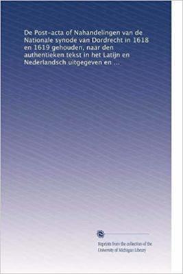 E-Book: De Post-acta of Nahandelingen van de Nationale synode van Dordrecht in 1618 en 1619 by H. H. Kuyper