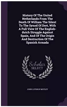 History Of The United Netherlands: From The Death Of William The Silent To The Synod Of Dort ... by John Lothrop Motley