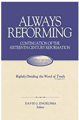Always Reforming: Continuation of the Sixteenth Century Reformation by David J. Engelsma