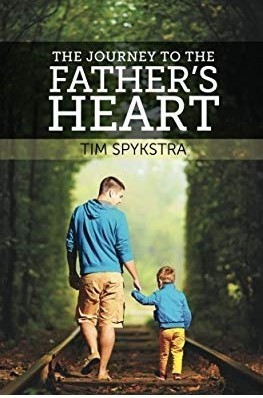 The Journey to the Father's Heart by Tim Spykstra