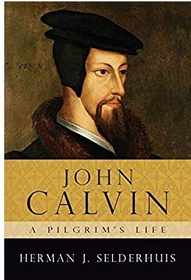John Calvin: A Pilgrim's Life by Herman J. Selderhuis