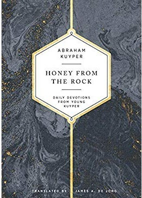 Honey from the Rock: Daily Devotions from Young Kuyper by James A. De Jong (Tr.)