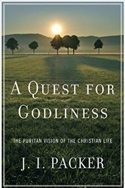 A Quest for Godliness: The Puritan Vision of the Christian Life by J.I. Packer