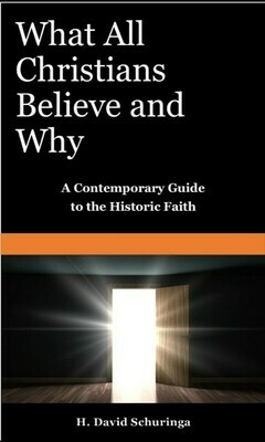 The E-Book: What All Christians Believe and Why: A Contemporary Guide to the Historic Faith