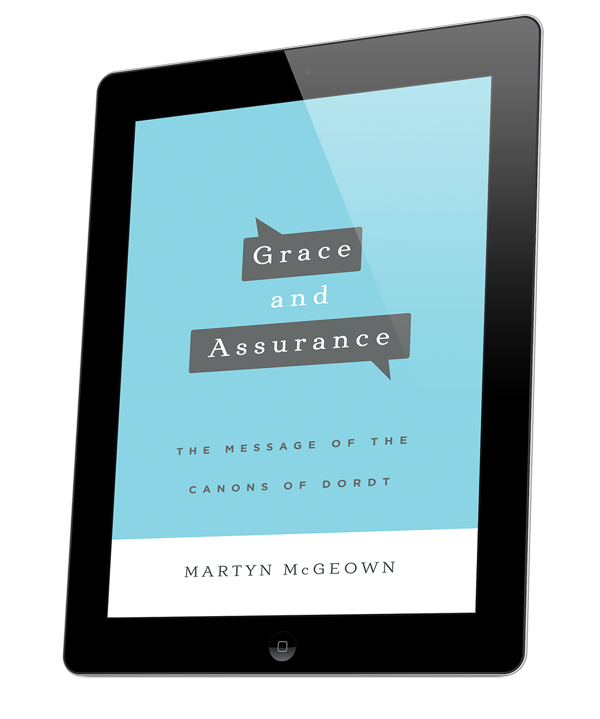 E-Book: Grace and Assurance: The Message of the Canons of Dordt by Martyn McGeowen