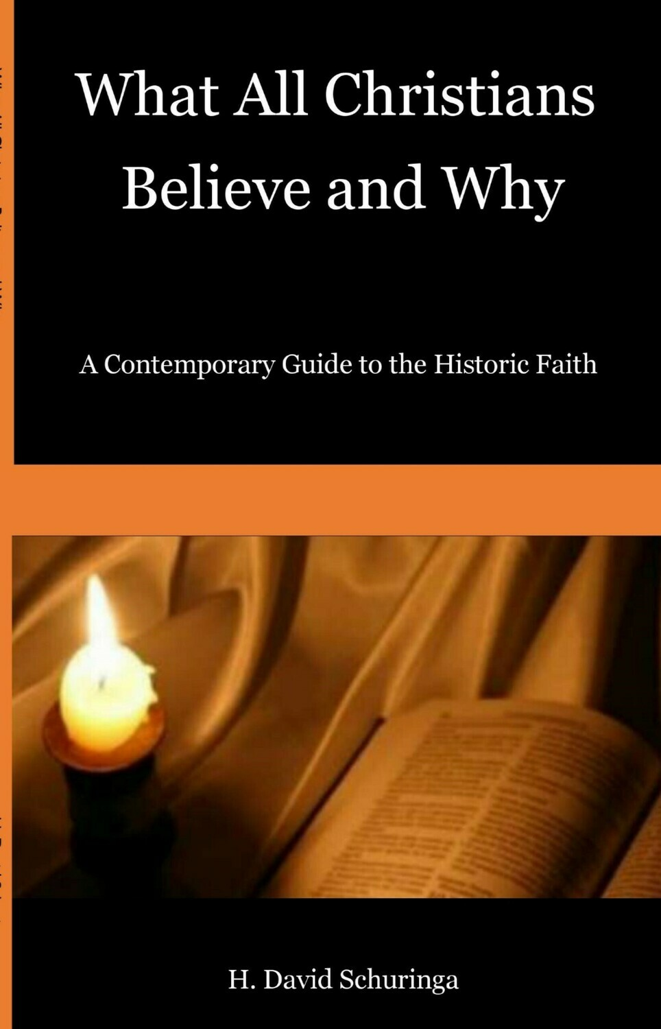 What All Christians Believe and Why: A Contemporary Guide to the Historic Faith by H. David Schuringa (Soft-Cover & E-Book)