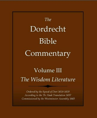 The Dordrecht Bible Commentary: Volume III: The Wisdom Literature (Soft-Cover & E-Book)