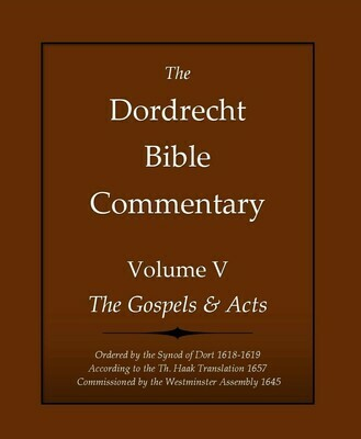 The Dordrecht Bible Commentary: Volume V: The Gospels & Acts (Soft-Cover & E-Book)