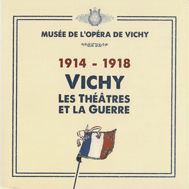 1914-1918 Vichy, les Théâtres et la Guerre 978-2-9532425-6-0