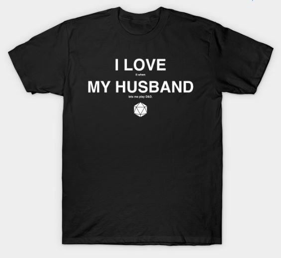 I LOVE it when MY HUSBAND lets me play D&D T-Shirt 00009
