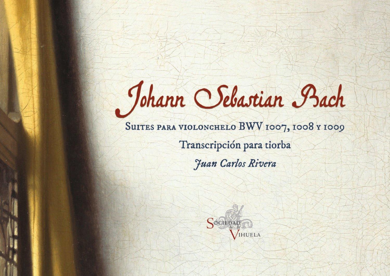 Suites para Violonchelo BWV 1007, 1008 y 1009. Transcripción para tiorba. Juan Carlos Rivera