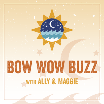 Bow Wow Buzz - with Ally and Maggie