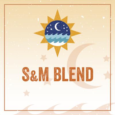 S & M Blend